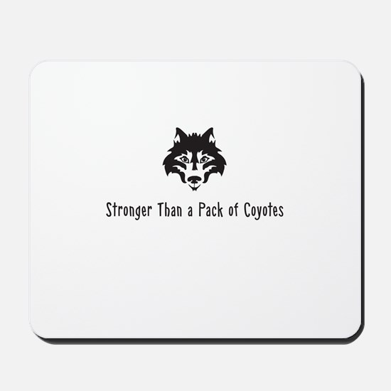 Stronger Than a Pack of Coyotes Mousepad