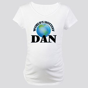 World's Hottest Dan Maternity T-Shirt