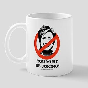 Anti-Hillary: You must be joking Mug