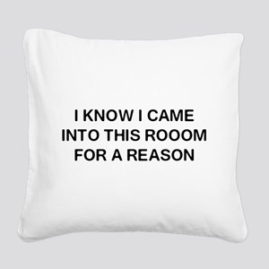 I know I came in here reason Square Canvas Pillow