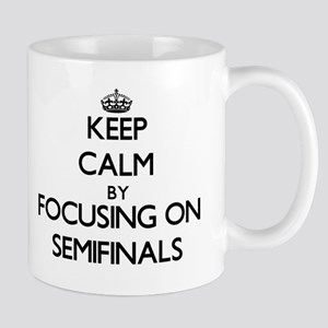 Keep Calm by focusing on Semifinals Mugs