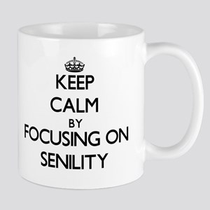 Keep Calm by focusing on Senility Mugs