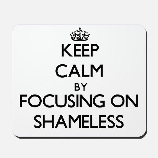 Keep Calm by focusing on Shameless Mousepad