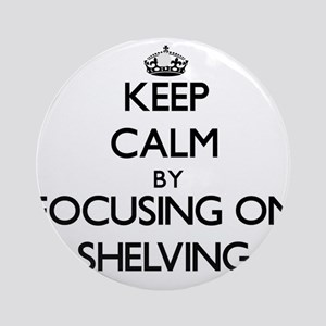 Keep Calm by focusing on Shelving Ornament (Round)
