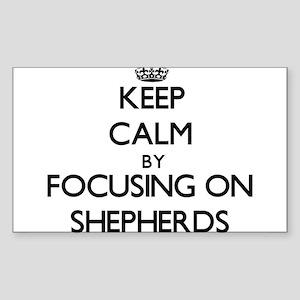Keep Calm by focusing on Shepherds Sticker