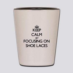 Keep Calm by focusing on Shoe Laces Shot Glass