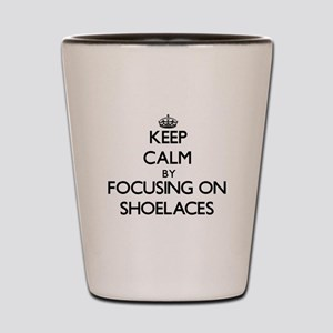 Keep Calm by focusing on Shoelaces Shot Glass