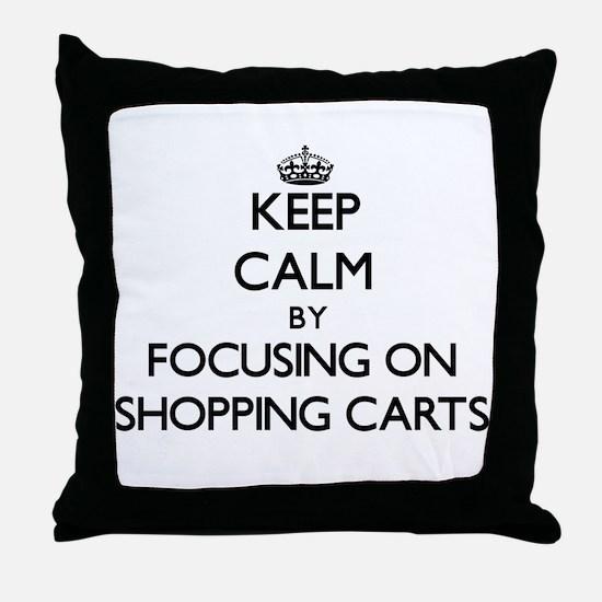 Keep Calm by focusing on Shopping Car Throw Pillow