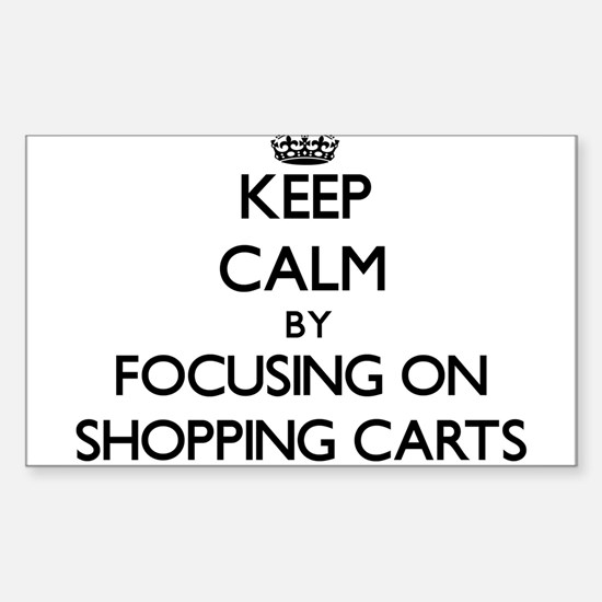 Keep Calm by focusing on Shopping Carts Decal