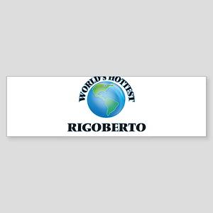 World's Hottest Rigoberto Bumper Sticker