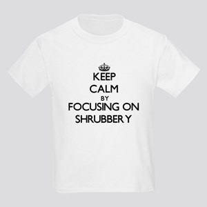 Keep Calm by focusing on Shrubbery T-Shirt