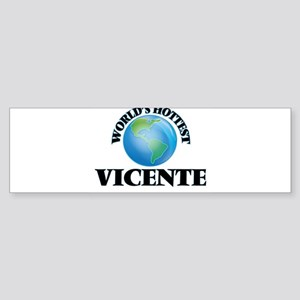 World's Hottest Vicente Bumper Sticker
