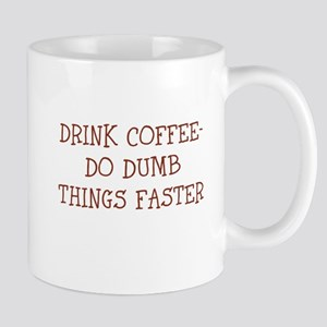 DRINK COFFEE-DO DUMB THINGS FASTER Mugs