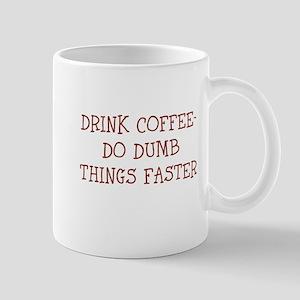 DRINK COFFEE-DO DUMB THINGS FASTER Mugs