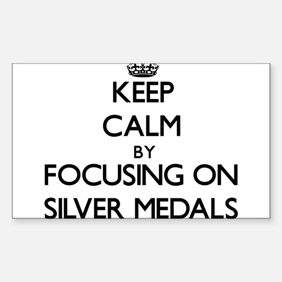 Keep Calm by focusing on Silver Medals Decal