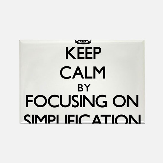 Keep Calm by focusing on Simplification Magnets