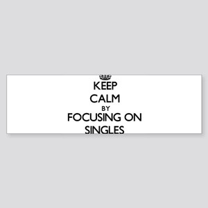 Keep Calm by focusing on Singles Bumper Sticker