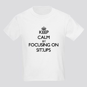 Keep Calm by focusing on Sit-Ups T-Shirt