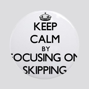Keep Calm by focusing on Skipping Ornament (Round)