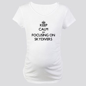 Keep Calm by focusing on Skydive Maternity T-Shirt