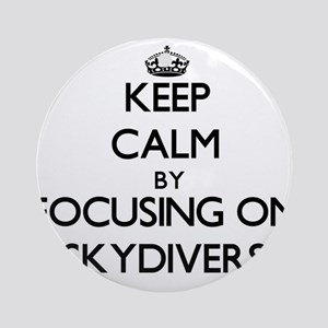 Keep Calm by focusing on Skydiver Ornament (Round)