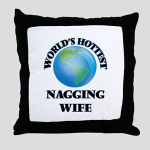 World's Hottest Nagging Wife Throw Pillow