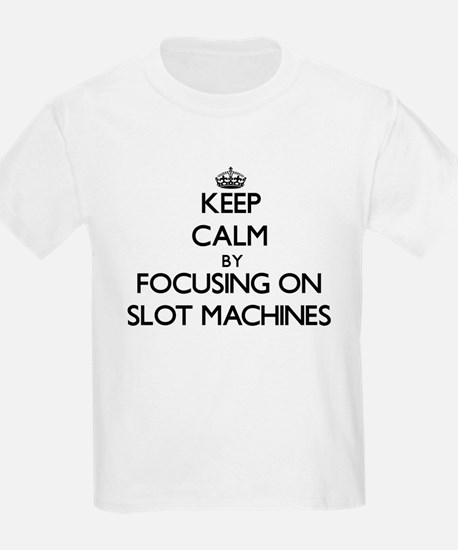 Keep Calm by focusing on Slot Machines T-Shirt