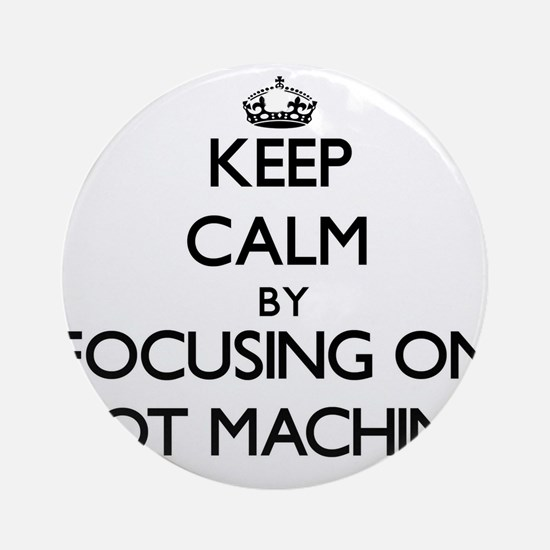 Keep Calm by focusing on Slot Mac Ornament (Round)