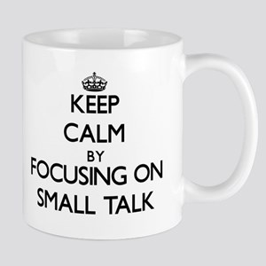 Keep Calm by focusing on Small Talk Mugs