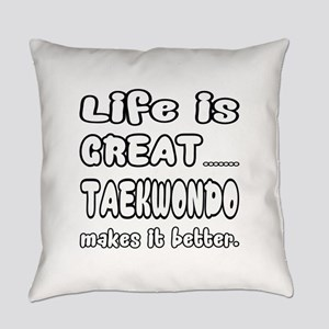 Life is Great.. Taekwondo Makes it Everyday Pillow