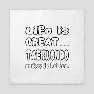 Life is Great.. Taekwondo Makes it bet Queen Duvet