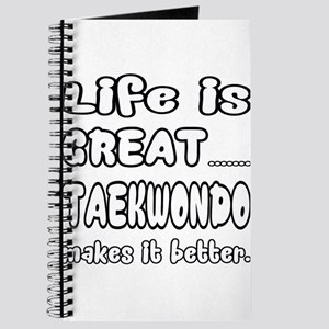 Life is Great.. Taekwondo Makes it better. Journal