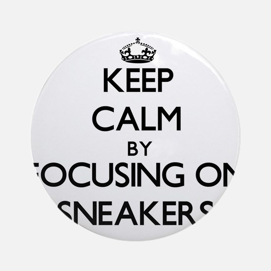Keep Calm by focusing on Sneakers Ornament (Round)