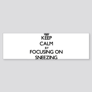 Keep Calm by focusing on Sneezing Bumper Sticker