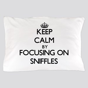Keep Calm by focusing on Sniffles Pillow Case