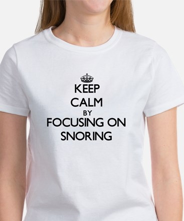Keep Calm by focusing on Snoring T-Shirt