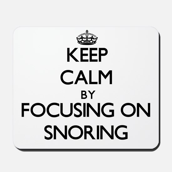 Keep Calm by focusing on Snoring Mousepad