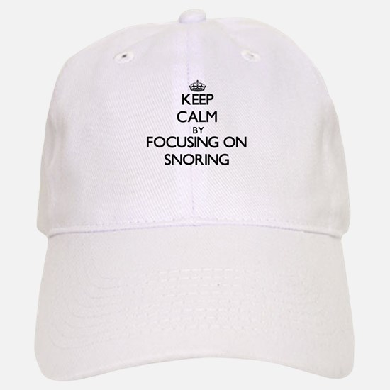 Keep Calm by focusing on Snoring Baseball Baseball Cap
