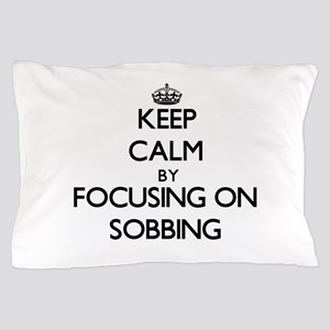 Keep Calm by focusing on Sobbing Pillow Case