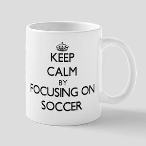 Keep Calm by focusing on Soccer Mugs