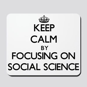 Keep Calm by focusing on Social Science Mousepad