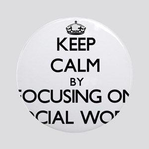 Keep Calm by focusing on Social W Ornament (Round)