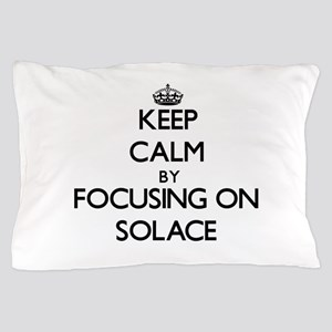 Keep Calm by focusing on Solace Pillow Case