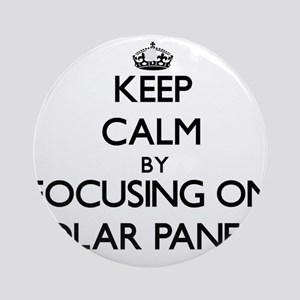 Keep Calm by focusing on Solar Pa Ornament (Round)