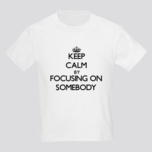 Keep Calm by focusing on Somebody T-Shirt