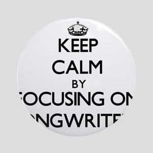Keep Calm by focusing on Songwrit Ornament (Round)