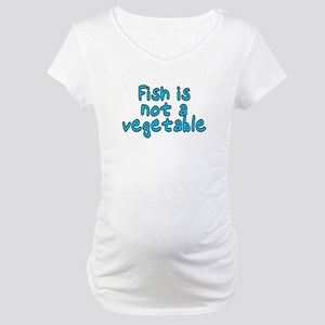 Fish is not a vegetable - Maternity T-Shirt
