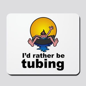 I'd Rather be tubing River Sport Mousepad
