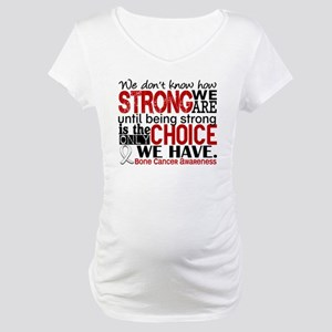 Bone Cancer HowStrongWeAre Maternity T-Shirt