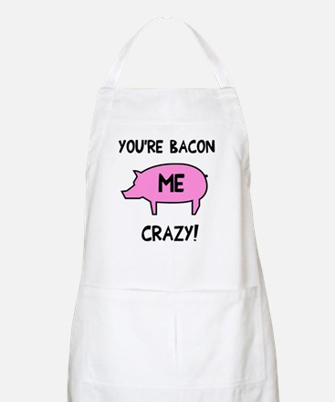 You're Bacon Me Crazy Apron
